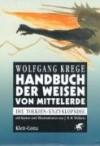Handbuch der Weisen von Mittelerde. Die Tolkien-Enzyklopädie - Wolfgang Krege