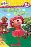 Scholastic Reader Level 2: Lalaloopsy: The Ballet Recital - Jenne Simon, Prescott Hill