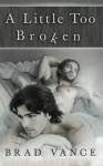A Little Too Broken - Brad Vance