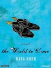 The World to Come - Dara Horn, William Dufris
