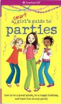 Smart Girl's Guide To Parties: Going To Them, Throwing Them, And What To Do When Not Invited (American Girl) - Apryl Lundsten, Carrie Anton, Angela Martini