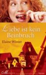 Liebe Ist Kein Beinbruch Roman - Elaine Winter