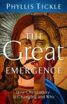 The Great Emergence: How Christianity Is Changing and Why (Emergent Village Resources for Communities of Faith) - Phyllis A. Tickle