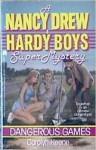 Dangerous Games (Nancy Drew and the Hardy Boys: Super Mystery, #4) - Carolyn Keene