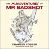 The Misadventures of Mr Badshot - Charles Foster, James Wade