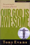 Our God is Awesome: Encountering the Greatness of Our God - Tony Evans