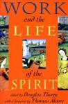 Work and the Life of the Spirit - Douglas Thorpe, Thomas Moore