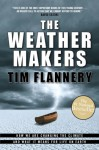 The Weather Makers: How We Are Changing the Climate and What It Means for Life on Earth - Tim Flannery