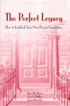 The Perfect Legacy: How to Establish Your Own Private Foundation - Russ Alan Prince, Gary L. Rathbun, Karen M. File, Karen File