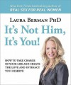 It's Not Him, It's You!: How to Take Charge of Your Life and Create the Love and Intimacy You Deserve - Laura Berman