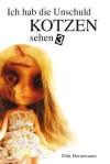 Ich Hab Die Unschuld Kotzen Sehen 3: Das Ende der Trilogie - Dirk Bernemann