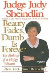 Beauty Fades/Dumb Is Forever: The Making of a Happy Woman - Judy Sheindlin