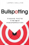Bullspotting: Finding Facts in the Age of Misinformation - Loren Collins