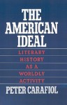 The American Ideal: Literary History as a Worldly Activity - Peter Carafiol