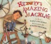 Henry's Amazing Machine - Dayle Ann Dodds