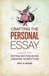 Crafting the Personal Essay: A Guide for Writing and Publishing Creative Non-Fiction - Dinty W. Moore