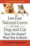 Low Cost Natural Cures for Your Dog & Cat Your Vet Doesn't Want You to Know - John Heinerman
