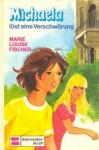 Michaela löst eine Verschwörung - Marie Louise Fischer