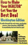 How to Make Your Realtor Get You the Best Deal: A Guide Through the Real Estate Purchasing Process, from Choosing a Realtor to Negotiating the Best De - Jodi Brown, Karen Schweinfurth, Ken Deshaies