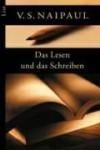 Das Lesen und das Schreiben - V.S. Naipaul, Kathrin Razum, Dirk van Gunsteren