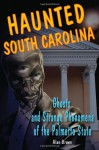 Haunted South Carolina: Ghosts and Strange Phenomena of the Palmetto State (Haunted Series) - Alan Brown