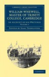 William Whewell, D.D., Master of Trinity College, Cambridge - Volume 1 - William Whewell, Isaac Todhunter