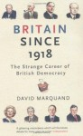 Britain Since 1918: The Strange Career of British Democracy - David Marquand