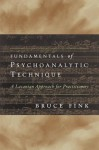 Fundamentals of Psychoanalytic Technique: A Lacanian Approach for Practitioners - Bruce Fink