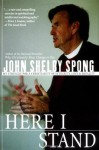 Here I Stand: My Struggle for a Christianity of Integrity, Love, and Equality - John Shelby Spong