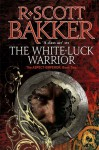 The White Luck Warrior (The Aspect-Emperor, #2) - R. Scott Bakker