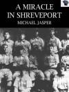 A Miracle in Shreveport - Michael Jasper