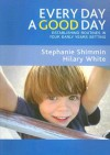 Every Day a Good Day: Establishing Routines in Your Early Years Setting - Stephanie Shimmin, Hilary White