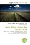 Justin Bieber: Never Say Never (Film) - Agnes F. Vandome, John McBrewster, Sam B Miller II