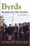 Byrds: Requiem For The Timeless - Volume 1 - Johnny Rogan