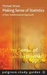 Making Sense of Statistics: A Non-Mathematical Approach (Palgrave Study Skills) - Michael Wood