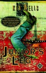 Junior's Leg: A Novel - Ken Wells