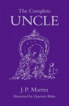 The Complete Uncle - Quentin Blake, Garth Nix, Kate Summerscale, Martin Rowson, Andy Riley, Richard Ingrams, J.P. Martin, Justin Pollard, Neil Gaiman
