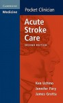 Acute Stroke Care - Ken Uchino, Jennifer Pary, James C. Grotta