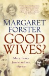 Good Wives: Mary, Fanny, Jennie and Me, 1845-2001 - Margaret Forster