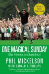 One Magical Sunday: (But Winning Isn't Everything) - Phil Mickelson, Donald T. Phillips