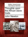 Thoughts Upon the African Slave Trade. - John Newton