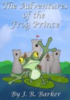 The Adventures of the Frog Prince - J.R. Barker