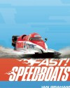 Fast! Speedboats: ...and Other Fast Machines in the Water - Ian Graham