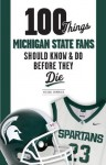 100 Things Michigan State Fans Should Know & Do Before They Die (100 Things...Fans Should Know) - Michael Emmerich