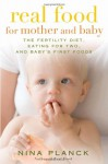 Real Food for Mother and Baby: The Fertility Diet, Eating for Two, and Baby's First Foods - Nina Planck