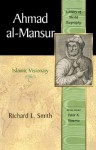 Ahmad al-Mansur: Islamic Visionary (Library of World Biography Series) (Library of World Biography) - Richard L. Smith