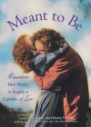Meant to Be: Miraculous True Stories to Inspire a Lifetime of Love - Barry Vissell, Joyce Vissell