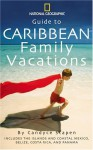 Guide to Caribbean Family Vacations (National Geographic Guide to Caribbean Family Vacations Includes the Islands and Coastal Mexico, Belize, Costa Rica, and Honduras) - Candyce H. Stapen