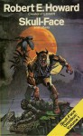 Skull-Face and Others: Skull-Face Omnibus Volume 1 - Robert E. Howard, H.P. Lovecraft, E. Hoffmann Price, August Derleth
