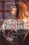 The Last Crusader: A Novel about Don Juan of Austria - Louis de Wohl
